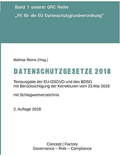 Datenschutzgesetze 2018: Textausgabe der EU-DSGVO und des BDSG mit Berücksichtigung der Korrekturen vom 23.Mai 2018 (Fit für die EU Datenschutzgrundverordnung)