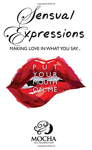"""Sensual Expressions: MAKING LOVE IN WHAT YOU SAY...""""Put Your Mouth On Me"""""""