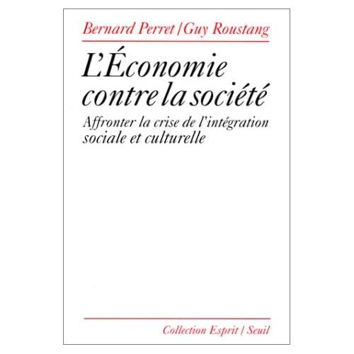 L'économie contre la société. Affronter la crise de l'intégration sociale et culturelle