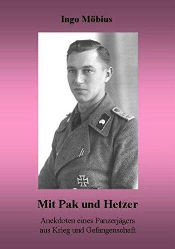 Mit Pak und Hetzer: Anekdoten eines Panzerjägers aus Krieg und Gefangenschaft -