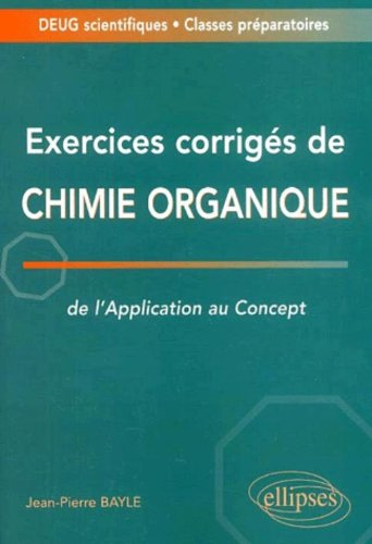 Exercices corrigés de chimie organique : De l'application au concept - Deug/Classes prépas
