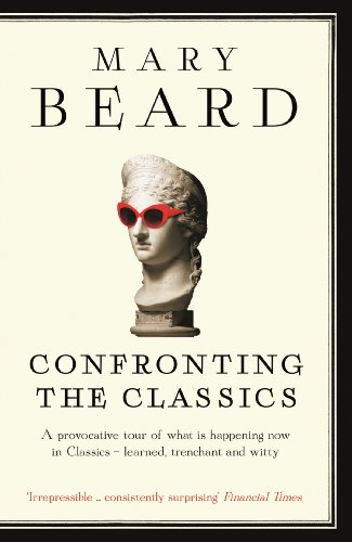 Confronting the Classics: Traditions, Adventures and Innovations (English Edition) por Mary Beard