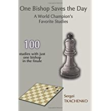 One Bishop Saves the Day: A World Champion's Favorite Studies