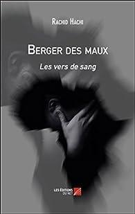 Berger des Maux - les Vers de Sang par Rachid Hachi