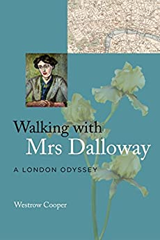 Walking with Mrs Dalloway: A London Odyssey by [Cooper, Westrow]