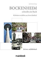 Bockenheim schreibt ein Buch: 40 Autoren erzählen aus ihrem Stadtteil