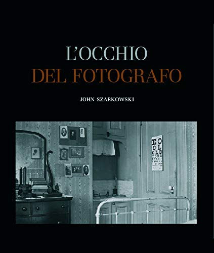 L'occhio del fotografo. the museum of modern art, new york. ediz. illustrata