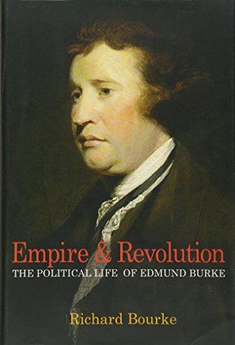 Empire and Revolution: The Political Life of Edmund Burke