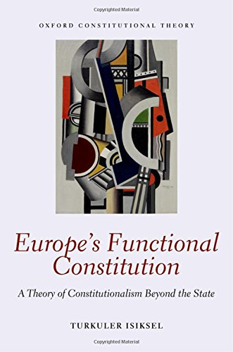 Europe's Functional Constitution: A Theory of Constitutionalism Beyond the State PDF Books
