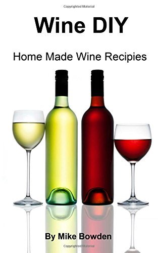 Wine DIY: Home Made Wine Recipes by Mr Mike Bowden (2014-07-30)