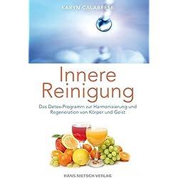 Innere Reinigung - Das Detox-Programm zur Harmonisierung und Regeneration von Körper und Geist