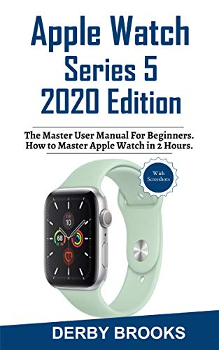 Apple Watch Series 5 2020 Edition: The Master User Manual for ...
