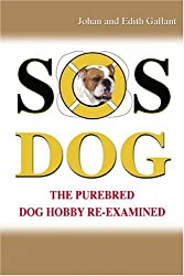 Sos Dog: The Purebred Dog Hobby Re-examined by Johan Gallant (2008-10-06)