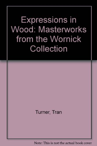 Expressions in Wood: Masterworks from the Wornick Collection por Tran Turner