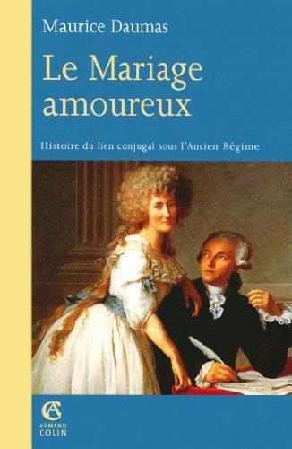 Le Mariage amoureux - Histoire du lien conjugal sous l'Ancien Rgime