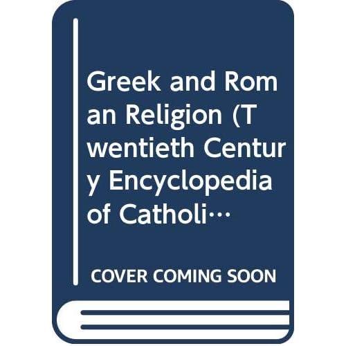 Greek and Roman Religion (Twentieth Century Encyclopedia of Catholicism, vol. 142)
