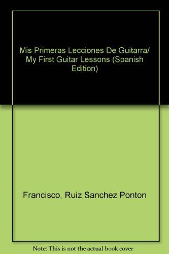 Mis Primeras Lecciones De Guitarra/My First Guitar Lessons por Ruiz Sanchez Ponton Francisco