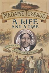 [Madame Tussaud: A Life and a Time] (By: Teresa Ransom) [published: July, 2003]