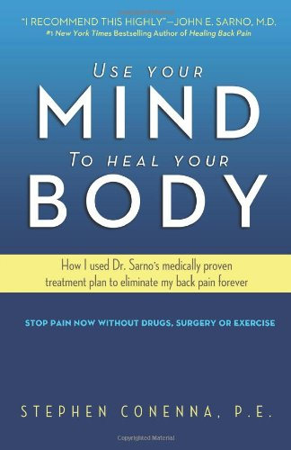 Use Your Mind to Heal Your Body: How I used Dr. Sarno's medically proven treatment plan to eliminate my back pain forever
