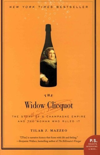 The Widow Clicquot: The Story of a Champagne Empire and the Woman Who Ruled it (P.S.) by Tilar J. Mazzeo Published by HarperPerennial (2009)