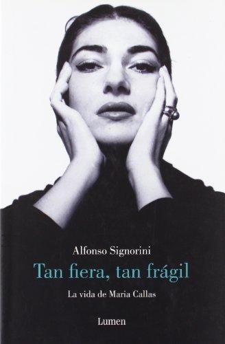 Portada del libro Tan fiera, tan frágil: La vida de Maria Callas (MEMORIAS Y BIOGRAFIAS) de Signorini, Alfonso (2009) Tapa dura
