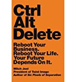 [(Ctrl Alt Delete: Reboot Your Business. Reboot Your Life. Your Future Depends on it)] [ By (author) Mitch Joel ] [May, 2013]