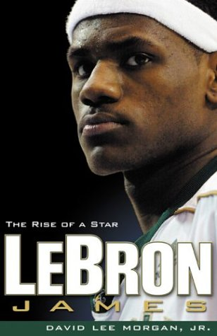 Lebron James: The Rise of a Star (Ks Morgan)