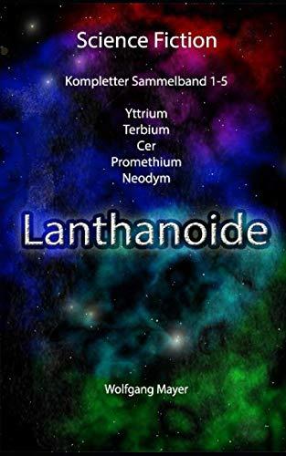 Lanthanoide: Kompletter Sammelband: Yttrium, Terbium, Cer, Promethium, Neodym