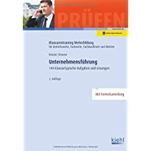 Unternehmensführung: 144 klausurtypische Aufgaben und Lösungen. (Klausurentraining Weiterbildung - für Betriebswirte, Fachwirte, Fachkaufleute und Meister)