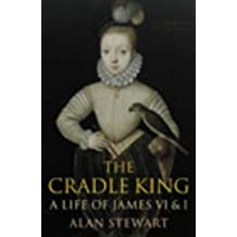 The Cradle King: A Life of James VI and I