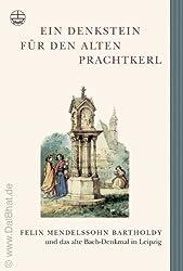 Edition Bach-Archiv: Ein Denkstein für den alten Prachtkerl. Felix Mendelssohn Bartholdy und das alte Bach-Denkmal in Leipzig.