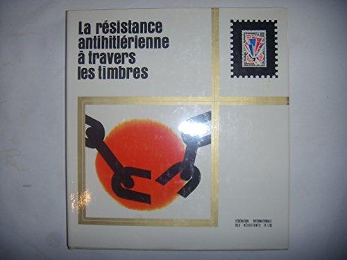 LA RESISTANCE ANTIHITLERIENNE A TRAVERS LES TIMBRES par COLLECTIF