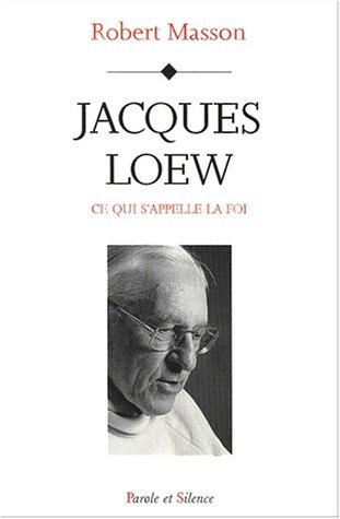 Jacques loew : Ce qui s'appelle la Foi par Robert Masson