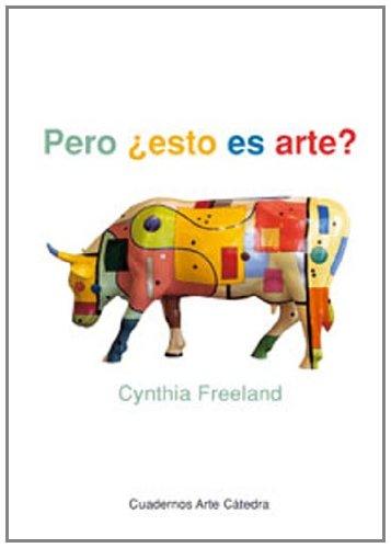 Pero ¿esto es arte?: Una introducción a la teoría del arte (Cuadernos Arte Cátedra) por Cynthia Freeland