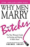 [(Why Men Marry Bitches : The Nice Woman's Guide to Getting and Keeping a Man's Heart)] [By (author) Sherry Argov] published on (January, 2011)
