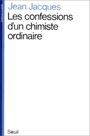 Les Confessions d'un chimiste ordinaire par Jean Jacques