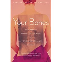 Your Bones: How You Can Prevent Osteoporosis and Have Strong Bones for Life—Naturally