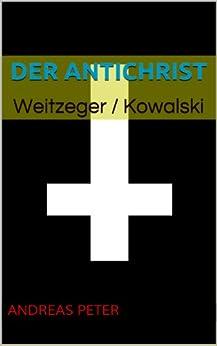 Der Antichrist: Weitzeger / Kowalski von [Peter, Andreas]