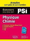 Physique-Chimie. PSI. Annales corrigées et commentées...