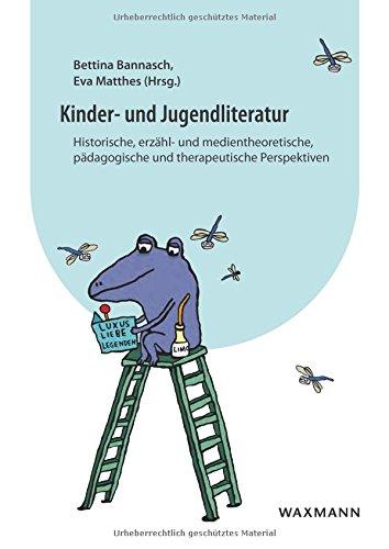 Kinder- und Jugendliteratur: Historische, erzähl- und medientheoretische, pädagogische und therapeutische Perspektiven