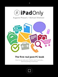 #iPadOnly. The first real post-PC book. How to use only your iPad to work, play and everything in between. (English Edition)