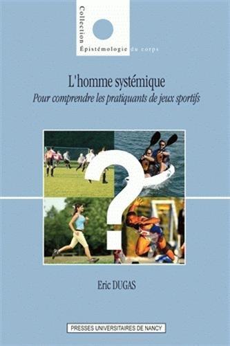 L'homme systémique : Pour comprendre les pratiquants de jeux sportifs