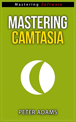 Mastering Camtasia -  Mastering Software Series (English Edition) (Screen-recording-software)