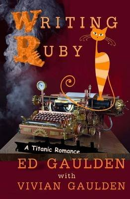[(Writing Ruby : A Titanic Romance)] [By (author) MR Ed Gaulden ] published on (September, 2013)
