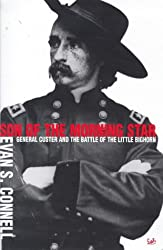 Son Of The Morning Star: General Custer and the Battle of Little Bighorn: General Custer and the Battle of the Little Bighorn