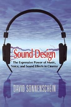 Sound Design: The Expressive Power of Music, Voice and Sound Effects in Cinema par [Sonnenschein, David]