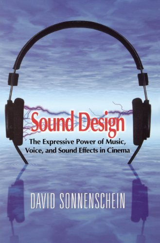 Sound Design: The Expressive Power of Music, Voice and Sound Effects in Cinema (English Edition)