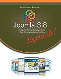 Joomla 3.8 logisch!: Einfache Webseitenerstellung ohne Programmierkenntnisse