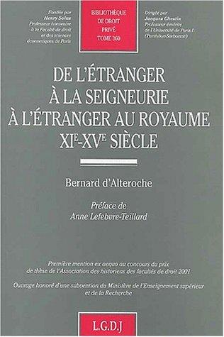 De l'étranger à la seigneurie à l'étranger au royaume XIème-XVème siècle par Bernard d' Alteroche