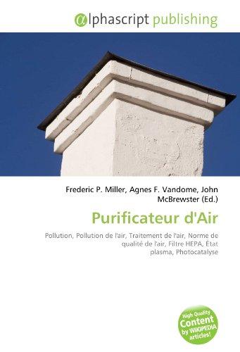 Purificateur d'Air: Pollution, Pollution de l'air, Traitement de l'air, Norme de qualité de l'air, Filtre HEPA, État plasma, Photocatalyse